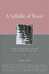 A Syllable of Water: Twenty Writers of Faith Reflect on Their Art