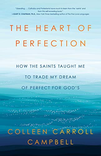 The Heart of Perfection: How the Saints Taught Me to Trade My Dream of Perfect for God's