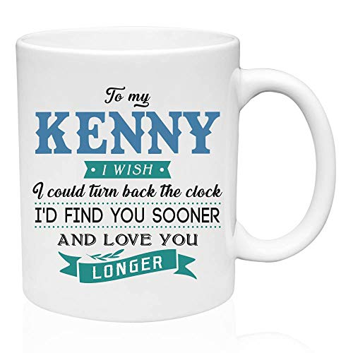 - Coffe Mug for Men To My Kenny I Wish I Could Turn Back The Clock I'd Find You Sooner And Love You Longer - Tea Mug Funny, Funny Gifts For Men Valentine Gifts - Ceramic 11oz