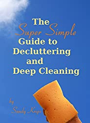 The Super Simple Guide to Decluttering and Deep Cleaning