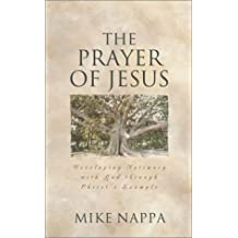 The Prayer of Jesus: Developing Intimacy with God Through Christ's Example