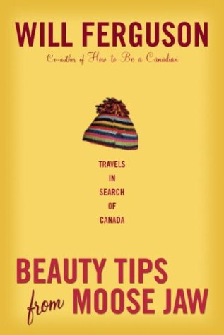 Beauty Tips from Moose Jaw: Travels in Search of Canada PDF