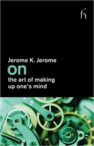 On the Art of Making Up One's Mind (ON) by Jerome K. Jerome (2009-11-20)
