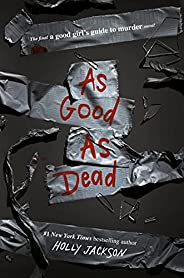 As Good as Dead: The Finale to A Good Girl's Guide to Mu