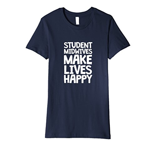 Womens Student Midwives Make Lives Happy Birth Gift T Shirt Medium Navy