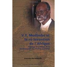 V.y. Mudimbe Et La Ré-invention De L'afrique: Poétique Et Politique De La Décolonisation Des Sciences Humaines