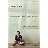Revisiting Relational Youth Ministry: From a Strategy of Influence to a Theology of Incarnation (English Edition)