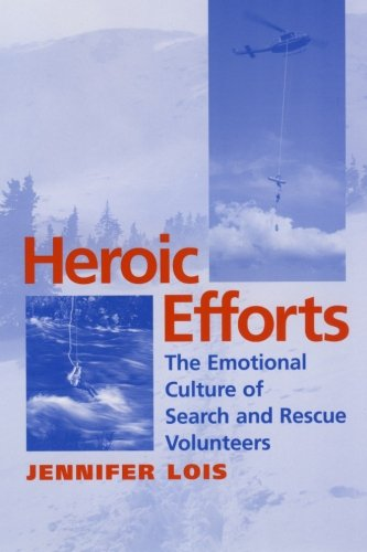 Heroic Efforts: The Emotional Culture of Search and Rescue (Search And Rescue Vehicles)