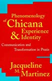 Phenomenology of Chicana Experience and Identity: Communication and Transformation in Praxis (New Critical Theory)