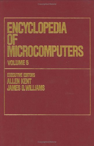 Encyclopedia of Microcomputers: Volume 5 - Debuggers and Debugging Techniques to Electron Beam Lithography (Microcomputers Encyclopedia) by CRC Press