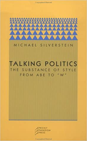 Talking Politics: The Substance of Style from Abe to 'W' (Paradigm (Chicago, Ill.), 6.)