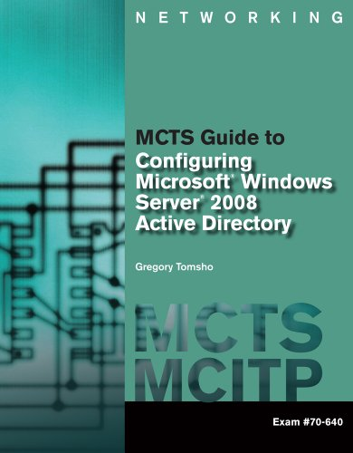 MCTS Guide to Configuring Microsoft Windows Server 2008 Active Directory (Exam #70-640) Pdf