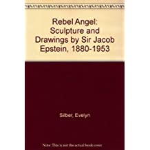 Rebel Angel: Sculpture and Drawings by Sir Jacob Epstein, 1880-1953