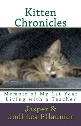 Kitten Chronicles: A Memoir of My First Year Living with a Teacher (Jasper's Journey: Memoir of a Teacher's House Cat)