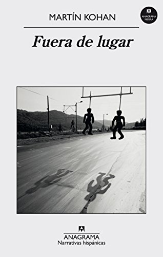 Fuera de lugar (Spanish Edition) [Martin Kohan] (Tapa Blanda)