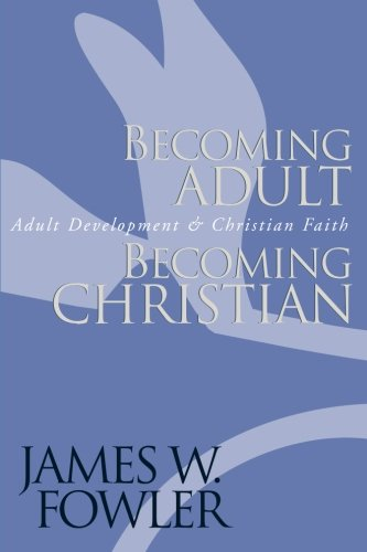 Becoming Adult, Becoming Christian : Adult Development and Christian Faith (Fowler Stages Of Faith)
