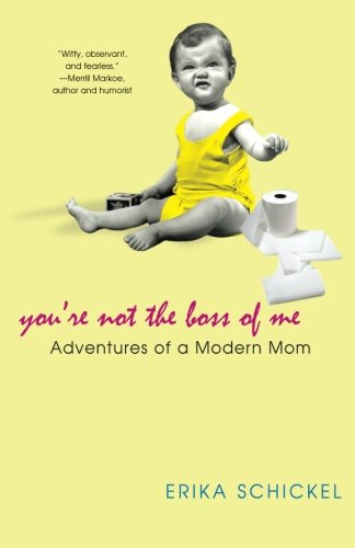 Download You're Not The Boss Of Me: Adventures Of A Modern Mom ebook