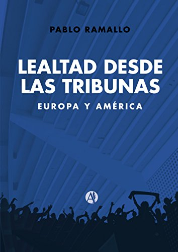 Lealtad desde las tribunas: Europa y América (Spanish Edition) by [Ramallo,