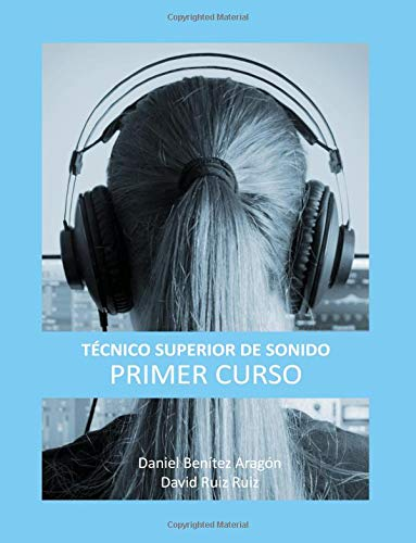 Técnico Superior de Sonido - Primer Curso (Volume 1)  [Benítez, Daniel - Ruiz, David] (Tapa Blanda)
