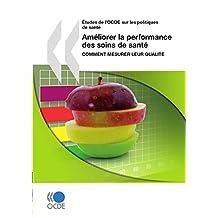 Améliorer la performance des soins de santé: Comment mesurer leur qualité (Etudes de l'OCDE sur les politiques de santé) (French Edition)
