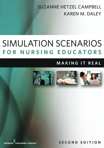 Simulation Scenarios for Nursing Educators, Second Edition: Making It Real (Campbell, Simulation Scenarios for Nursing Educators) by Brand: Springer Publishing Company