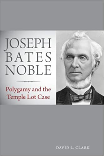 Joseph Bates Noble: Polygamy and the Temple Lot Case
