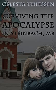 Surviving the Apocalypse in Steinbach, MB by [Thiessen, Celesta]