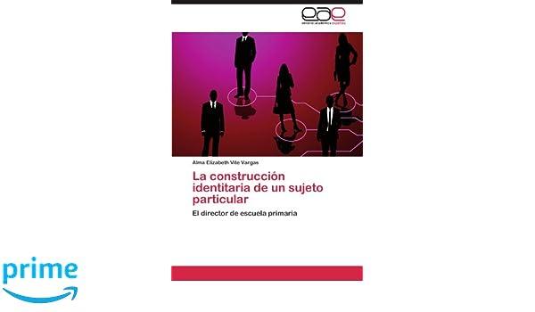 La construcción identitaria de un sujeto particular: Amazon.es: Vite Vargas Alma Elizabeth: Libros