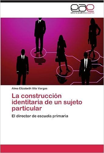 La construcción identitaria de un sujeto particular: El director de escuela primaria (Spanish Edition) (Spanish)