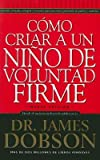 img - for Como Criar A un Nino de Voluntad Firme = The New Strong-Willed Child[SPA-COMO CRIAR A UN NINO DE VO][Spanish Edition][Mass Market Paperback] book / textbook / text book