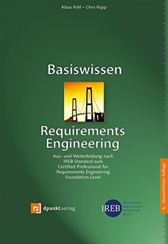 Basiswissen Requirements Engineering: Aus- und Weiterbildung nach IREB-Standard zum Certified Professional for Requirements Engineering Foundation Level