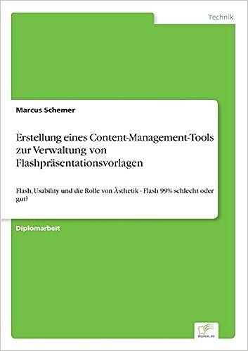 Erstellung eines Content-Management-Tools zur Verwaltung von Flashpräsentationsvorlagen: Flash, Usability und die Rolle von Ästhetik - Flash 99% schlecht oder gut? (German Edition)