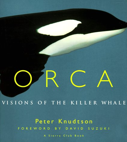 Orca: Visions of the Killer Whale Hardcover – October 1, 1996 Peter Knudtson Sierra Club Books 087156906X Animals - Mammals