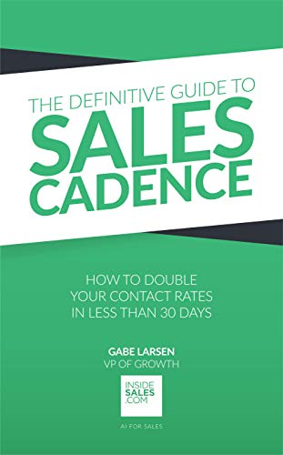 The Definitive Guide to Sales Cadence: How to Double Your Contact Rates in Less Than 30 Days by [Larsen, Gabe]