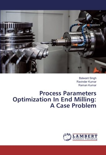 Download Process Parameters Optimization In End Milling: A Case Problem PDF