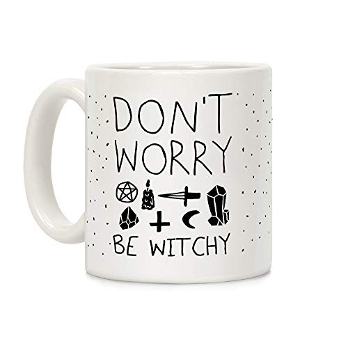 LookHUMAN Don't Worry Be Witchy White 11 Ounce Ceramic Coffee Mug