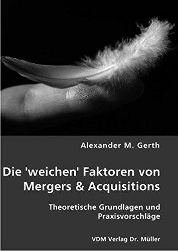 Die 'weichen' Faktoren von Mergers & Acquisitions: Theoretische Grundlagen und Praxisvorschläge