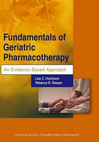 Fundamentals of Geriatric Pharmacotherapy An Evidence-Based Approach
