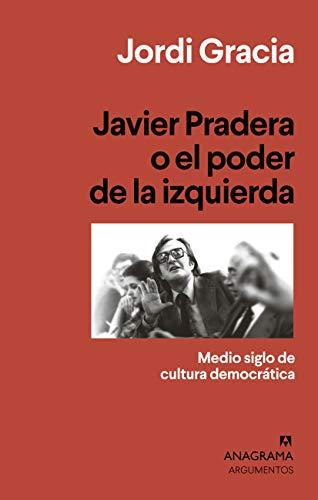 Javier Pradera o el poder de la izquierda: Medio siglo de cultura democrática (Argumentos nº 537) por Jordi Gracia