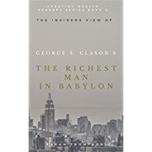 The Insiders View of George S. Clason's The Richest Man in Babylon (Creating Wealth Readers Series Book 2)