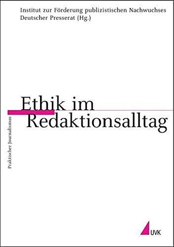 Ethik im Redaktionsalltag (Praktischer Journalismus)
