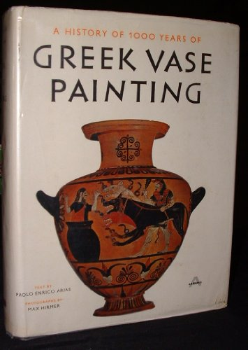 Greek Vase Painting: A History Of 1000 Years Of, Text And Notes By P. E. Arias, Photographs By Max Hirmer, Translated And Revised By Shefton, Color And Monochrome Plates Printed In Germany, Text Printed In The Netherlands ()