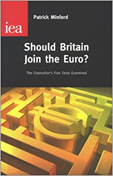 Should Britain Join the Euro?: The Chancellor's Five Euro Tests (Occasional paper / Institute of Economic Affairs)