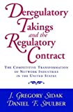 img - for Deregulatory Takings and the Regulatory Contract: The Competitive Transformation of Network Industries in the United States book / textbook / text book