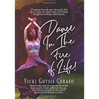 Dance in the Fire of Life: Women Who Walk Through the Fire of Life Leave Sparks of Light Wherever They Go, Illuminating the Path for the Future Generation of Women to Come.