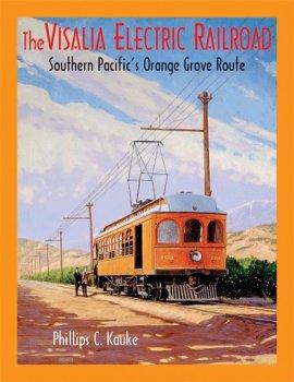 - The Visalia Electric Railroad: Southern Pacific's Orange Grove Route