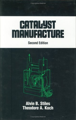 Catalyst Manufacture, Second Edition, (Chemical Industries) by Alvin B. Stiles (1995-04-18)