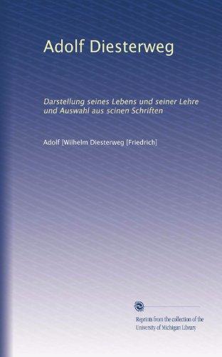 Adolf Diesterweg: Darstellung seines Lebens und seiner Lehre und Auswahl aus scinen Schriften (German Edition)