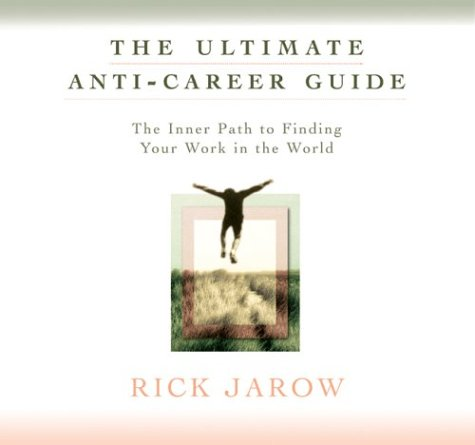 The Ultimate Anti-Career Guide: The Inner Path to Finding Your Work in the World by Sounds True