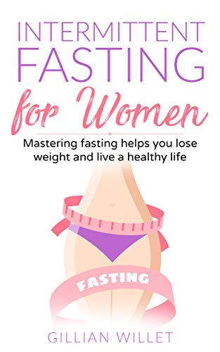 Intermittent fasting for women: Mastering fasting helps you lose weight and live a healthy life (Meal Plan For O Positive Blood Type)
